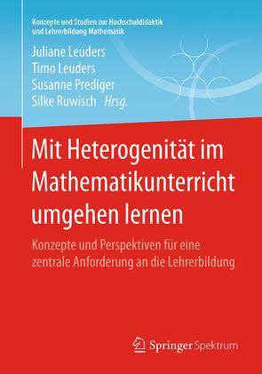 Mit Heterogenität im Mathematikunterricht umgehen lernen von Leuders,  Juliane, Leuders,  Timo, Prediger,  Susanne, Ruwisch,  Silke