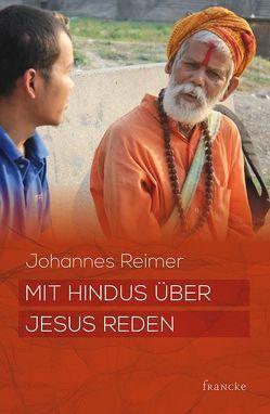 Mit Hindus über Jesus reden von Reimer,  Johannes