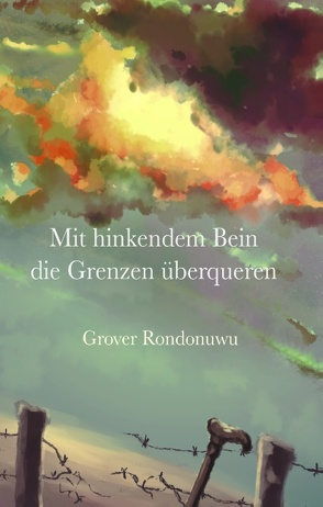 Mit hinkendem Bein die Grenzen überqueren von Rondonuwu,  Grover