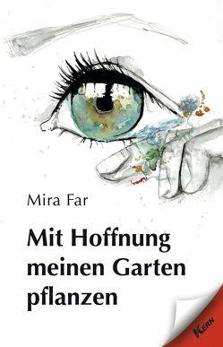 Mit Hoffnung meinen Garten pflanzen von Far,  Mira