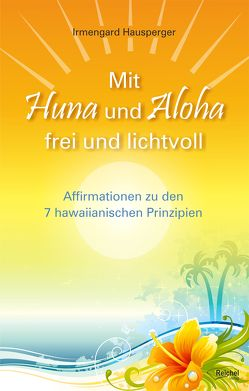 Mit Huna und Aloha frei und lichtvoll von Hausperger,  Irmengard