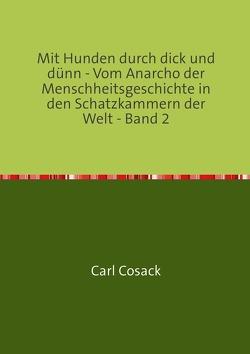 Mit Hunden durch dick und dünn – Vom Anarcho der Menschheitsgeschichte in den Schatzkammern der Welt – Band 2 von Cosack,  Carl