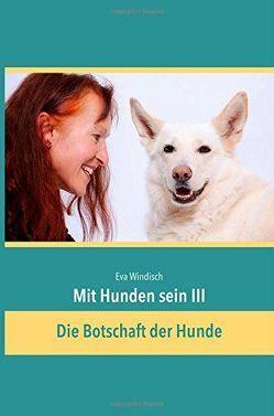 Mit Hunden sein III von Windisch,  Eva