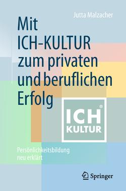 Mit ICH-KULTUR zum privaten und beruflichen Erfolg von Buchenau,  Peter, Malzacher,  Jutta