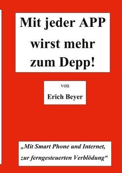 Mit jeder APP wirst mehr zum Depp von Beyer,  Erich