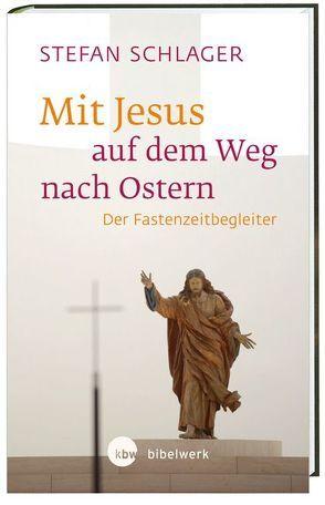 Mit Jesus auf dem Weg nach Ostern von Schlager,  Stefan