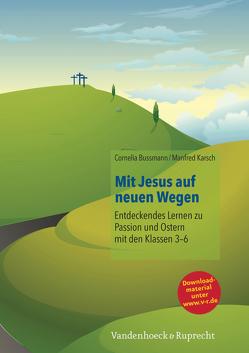 Mit Jesus auf neuen Wegen von Bussmann,  Cornelia, Karsch,  Manfred