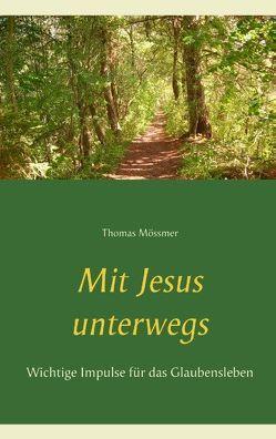 Mit Jesus unterwegs von Mössmer,  Thomas