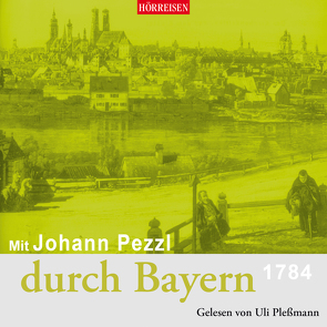 Mit Johann Pezzl durch Bayern von Pezzl,  Johann, Plessmann,  Uli