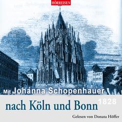 Mit Johanna Schopenhauer nach Köln und Bonn von Höffer,  Donata, Schopenhauer,  Johanna