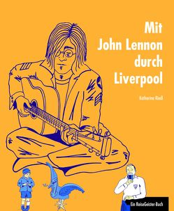 Mit John Lennon durch Liverpool von Dalley,  Susanne, Riedl,  Katharina