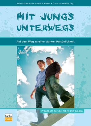 Mit Jungs unterwegs auf dem Weg zu einer starken Persönlichkeit von Oberländer,  Rainer, Röcker,  Markus, Ruckaberle,  Timm