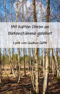 Mit kalten Ohren an Birkenstämme gelehnt von Güth,  Gudrun, Schütz,  Helmut