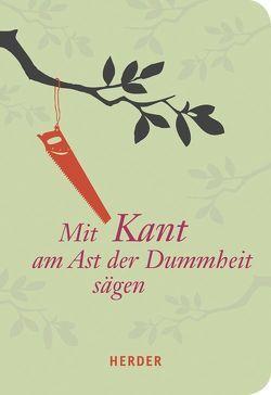 Mit Kant am Ast der Dummheit sägen von Neubauer,  Hans-Joachim