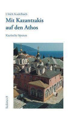 Mit Kazantzakis auf den Athos von Kadelbach,  Ulrich, Konstantinou,  Miltiadis, Papaderos,  Alexandros