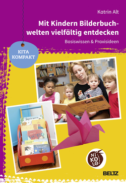 Mit Kindern Bilderbuchwelten vielfältig entdecken von Alt,  Katrin