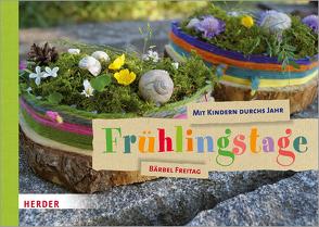 Mit Kindern durchs Jahr: Frühlingstage von Freitag,  Bärbel, Freitag,  Hannah Rosa