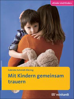 Mit Kindern gemeinsam trauern von Schmidt-Klering,  Gabriele