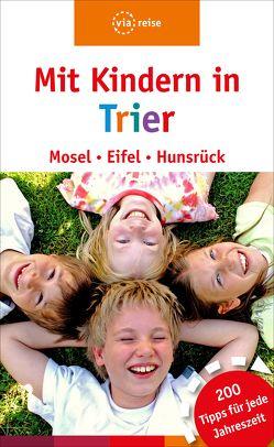 Mit Kindern in Trier – Mosel, Eifel, Hunsrück von Nolles,  Katja