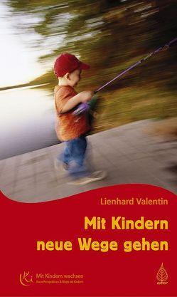 Mit Kindern neue Wege gehen von Valentin,  Lienhard