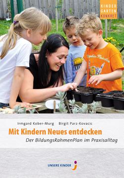 Mit Kindern Neues entdecken von Kober-Murg,  Irmgard, Parz-Kovacic,  Birgit, Verlag UNSERE KINDER