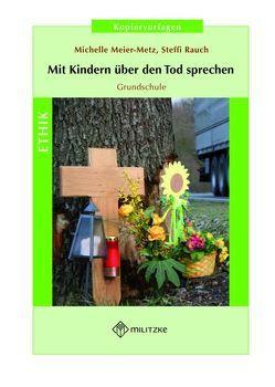 Mit Kindern über den Tod sprechen von Meier-Metz,  Michelle, Rauch,  Steffi
