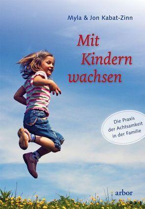Mit Kindern wachsen von Kabat-Zinn,  Jon, Kabat-Zinn,  Myla, Kauschke,  Mike