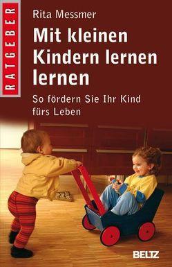 Mit kleinen Kindern lernen lernen von Messmer,  Rita