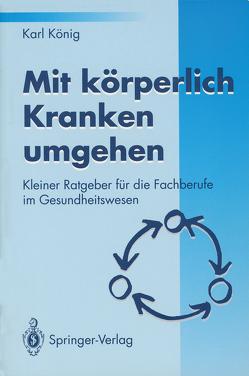 Mit körperlich Kranken umgehen von Koenig,  P., König,  Karl