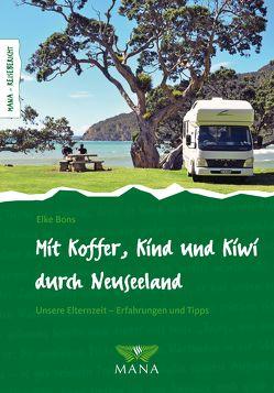 Mit Koffer, Kind und Kiwi durch Neuseeland von Bons,  Elke