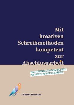 Mit kreativen Schreibmethoden kompetent zur Abschlussarbeit von Sichtmann,  Christina