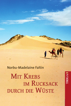 Mit Krebs im Rucksack durch die Wüste von Faltin,  Norbu-Madelaine