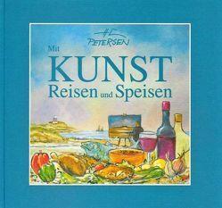 Mit Kunst Reisen und Speisen / Mit Kunst Reisen und Speisen von Petersen,  Hans Ch, Piening,  Dieter