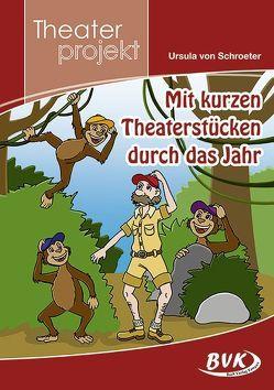 Mit kurzen Theaterstücken durch das Jahr von von Schroeter,  Ursula