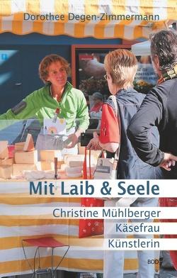 Mit Laib & Seele von Degen-Zimmermann,  Dorothee