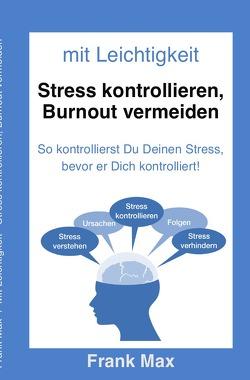 Mit Leichtigkeit – Stress kontrollieren, Burnout vermeiden von Max,  Frank