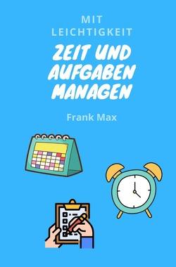 Mit Leichtigkeit – Zeit und Aufgaben managen von Max,  Frank