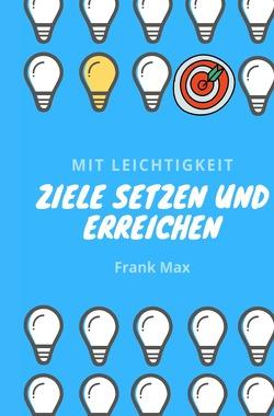 Mit Leichtigkeit – Ziele setzen und erreichen von Max,  Frank