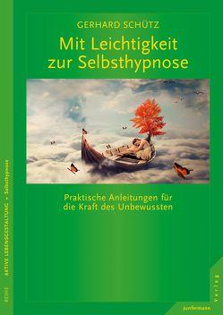Mit Leichtigkeit zur Selbsthypnose von Schütz,  Gerhard