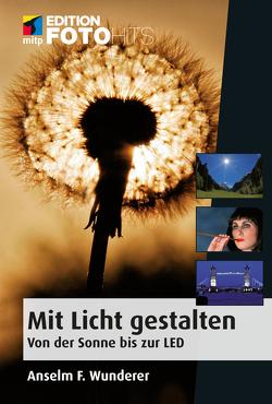 Mit Licht gestalten von Wunderer,  Anselm F.