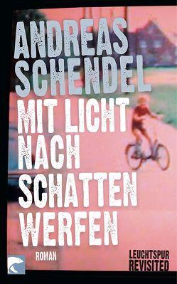 Mit Licht nach Schatten werfen von Schendel,  Andreas