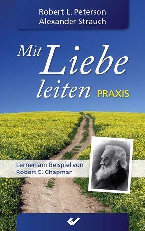 Mit Liebe leiten Praxis von Peterson,  Robert L, Strauch,  Alexander