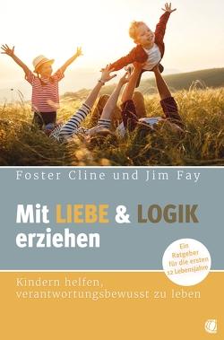 Mit Liebe und Logik erziehen von Cline,  Foster, Fay,  JIm