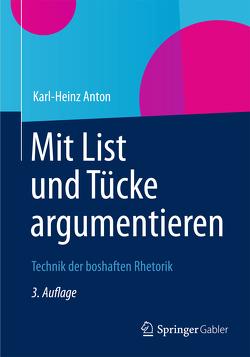 Mit List und Tücke argumentieren von Anton,  Karl-Heinz
