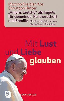 Mit Lust und Liebe glauben von Hutter,  Christoph, Kreidler-Kos,  Martina