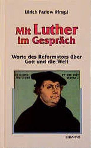 Mit Luther im Gespräch von Parlow,  Ulrich