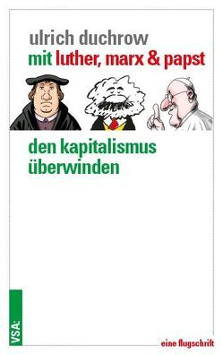 Mit Luther, Marx & Papst den Kapitalismus überwinden von Duchrow, Ulrich