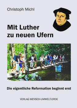 Mit Luther zu neuen Ufern von Michl,  Christoph