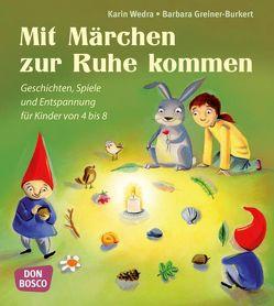 Mit Märchen zur Ruhe kommen von Greiner-Burkert,  Barbara, Wedra,  Karin