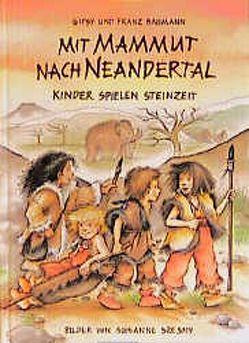 Mit Mammut nach Neandertal von Baumann,  Franz, Baumann,  Gipsy, Salehian,  Fredon, Szesny,  Susanne